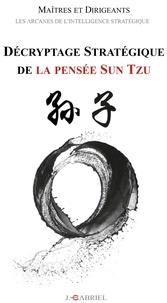 Jérôme Gabriel - Décryptage stratégique de la pensée Sun Tzu - Maîtres et dirigeants.