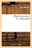 Max Nordau - Dégénérescence. T. 2 (Éd.1894).