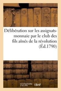 Devaux - Délibération sur les assignats-monnaie, par le club des fils aînés de la révolution.