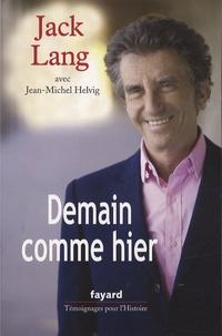Jack Lang et Jean-Michel Helvig - Demain comme hier - Conversations avec Jean-Michel Helvig.