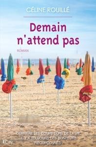 Céline Rouillé - Demain n'attend pas.