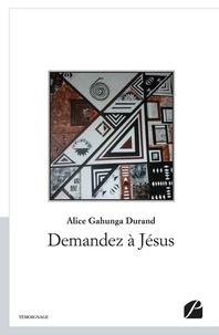 Alice Gahunga Durand - Demandez à Jésus.