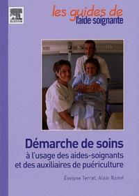 Evelyne Terrat et Alain Ramé - Démarche de soins à l'usage des aides-soignantes et des auxiliaires de puériculture.