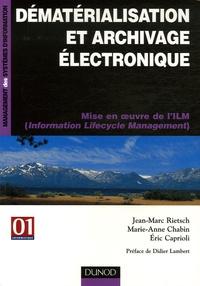 Jean-Marc Rietsch et Marie-Anne Chabin - Dématérialisation et archivage électronique - Mise en oeuvre de l'ILM (Information Lifecycle Management).