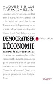 Tarik Ghezali et Hugues Sibille - Démocratiser l'économie - Le marché à l'épreuve des citoyens.