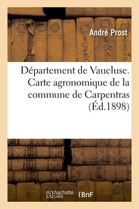 Prost - Département de Vaucluse. Carte agronomique de la commune de Carpentras.