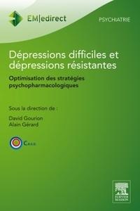David Gourion et Alain Gérard - Dépressions difficiles et dépressions résistantes - Optimisation des stratégies psychopharmacologiques.