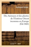 Schutz - Des Animaux et des plantes de l'Extrême Orient inconnus en Europe.