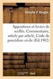 Adolphe D'hooghe - Des Appositions et des levées de scellés. Commentaire, article par article, Code de procédure civile.