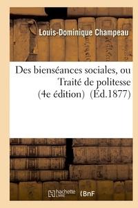 Louis-Dominique Champeau - Des bienséances sociales, ou Traité de politesse 4e édition revue par l'auteur.
