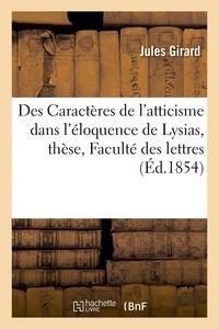 Jules Girard - Des Caractères de l'atticisme dans l'éloquence de Lysias, thèse présentée à la Faculté des lettres.