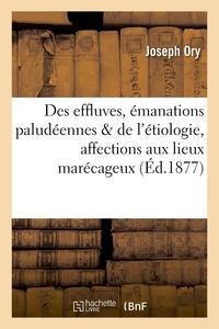 Ory - Des effluves ou émanations paludéennes & de l'étiologie de quelques affections aux lieux marécageux.