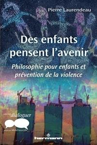 Pierre Laurendeau - Des enfants pensent l'avenir - Philosophie pour enfants et prévention de la violence.