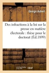 Aubert - Des infractions à la loi sur la presse en matière électorale : thèse pour le doctorat,.