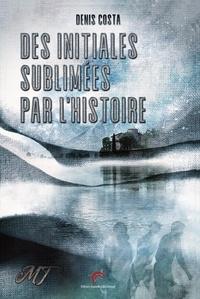 Denis Costa - Des Initiales sublimées par l'Histoire.