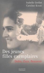 Isabelle Grellet et Caroline Kruse - Des jeunes filles exemplaires - Dolto, Beauvoir et Zaza.