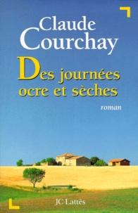 Claude Courchay - Des journées ocre et sèches.