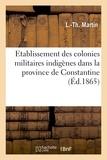 L.-th. Martin - Des Localités désignées pour l'établissement des colonies militaires indigènes.