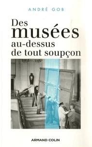André Gob - Des musées au-dessus de tout soupçon.