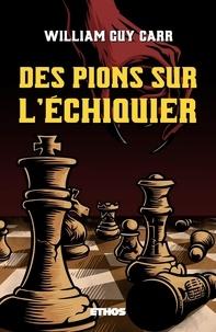 William Guy Carr - Des pions sur l'échiquier (éd. revue et corrigée).