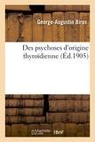 George-augustin Biros - Des psychoses d'origine thyroïdienne.