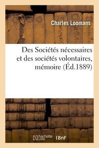 Charles Loomans - Des Sociétés nécessaires et des sociétés volontaires, mémoire.