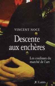 Vincent Noce - Descente aux enchères - Les coulisses du marché de l'art.