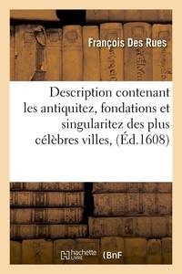 François Des Rues - Description contenant les antiquitez, fondations et singularitez des plus célèbres villes, (Éd.1608).