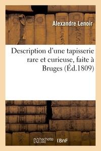 Alexandre Lenoir - Description d'une tapisserie rare et curieuse, faite à Bruges, représentant, sous des formes.