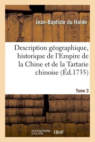 Jean-Baptiste Halde (du) - Description géographique, historique, chronologique, politique et physique. Tome 3.