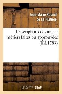 Jean-Marie Roland de La Platière - Descriptions des arts et métiers faites ou approuvées (Éd.1783).
