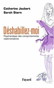 Catherine Joubert et Sarah Stern - Déshabillez-moi - Psychanalyse des comportements vestimentaires.