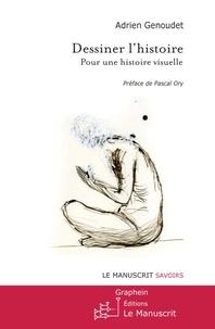 Adrien Genoudet - Dessiner l'histoire - Pour une histoire visuelle.