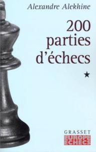 Alexandre Alekhine - DEUX CENTS PARTIES D'ECHECS. - Tome 1, 1908-1927.