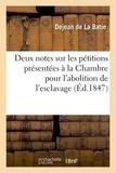 Dejean de La Batie - Deux notes sur les pétitions présentées à la Chambre des Députés pour l'abolition de l'esclavage.