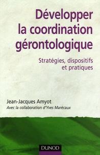 Jean-Jacques Amyot et Yves Marécaux - Développer la coordination gérontologique - Stratégies, dispositifs et pratiques.