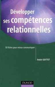 André Guittet - Développer ses compétences relationnelles - 50 Fiches pour mieux communiquer.