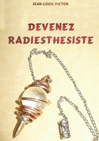 Jean-Louis Victor - Devenez Radiesthésiste.