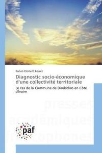 Konan Koulet - Diagnostic socio-economique d'une collectivite territoriale - Le cas de la Commune de Dimbokro en cote d'Ivoire.