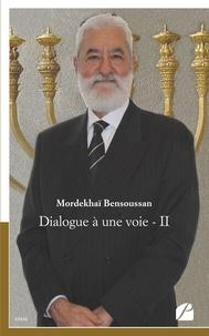 Mordékhaï Bensoussan - Dialogue à une voie - Tome 2, Pour dire les choses clairement !.