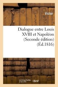 Victor - Dialogue entre Louis XVIII et Napoléon (Seconde édition).
