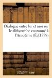 La harpe jean françois De - Dialogue entre lui et moi sur le dithyrambe couronné à l'Académie.