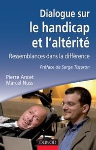 Marcel Nuss et Pierre Ancet - Dialogue sur le handicap et l'altérité - Ressemblances dans la différence.