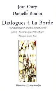 Jean Oury et Danielle Roulot - Dialogues à La Borde - Psychopathologie et structure institutionnelle.
