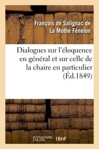 François de Salignac de La Mothe Fénelon - Dialogues sur l'éloquence en général et sur celle de la chaire en particulier (Éd.1849).