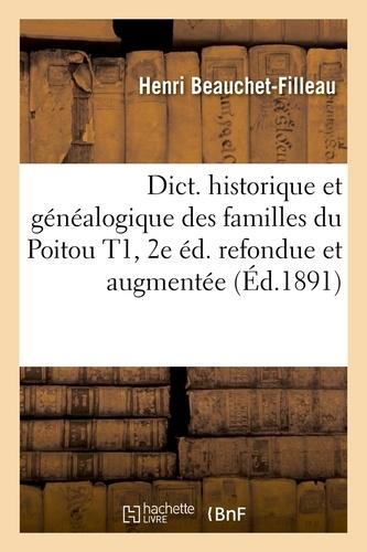 Dict. historique et généalogique des familles du Poitou T1, 2e éd. refondue et augmentée (Éd.1891)