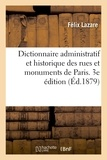 Félix Lazare - Dictionnaire administratif et historique des rues et monuments de Paris. 3e édition.