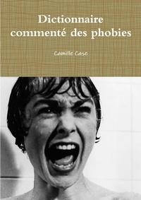 Camille Case - Dictionnaire commenté des phobies.