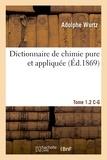 Wurtz - Dictionnaire de chimie pure et appliquée T.1-2. C-G.