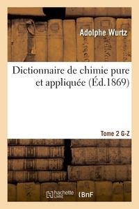 Wurtz - Dictionnaire de chimie pure et appliquée T.2. G-Z.